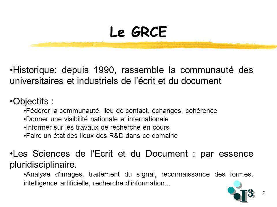 2 Le GRCE Historique: depuis 1990, rassemble la communauté des universitaires et industriels de lécrit et du document Objectifs : Fédérer la communaut