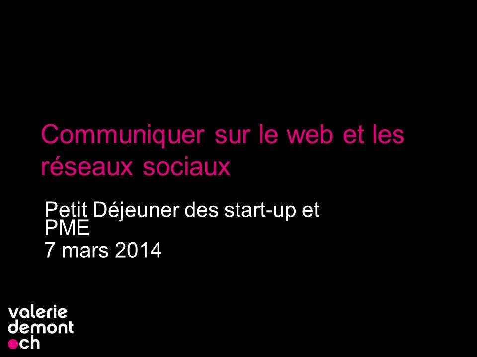 Communiquer sur le web et les réseaux sociaux Petit Déjeuner des start-up et PME 7 mars 2014 1