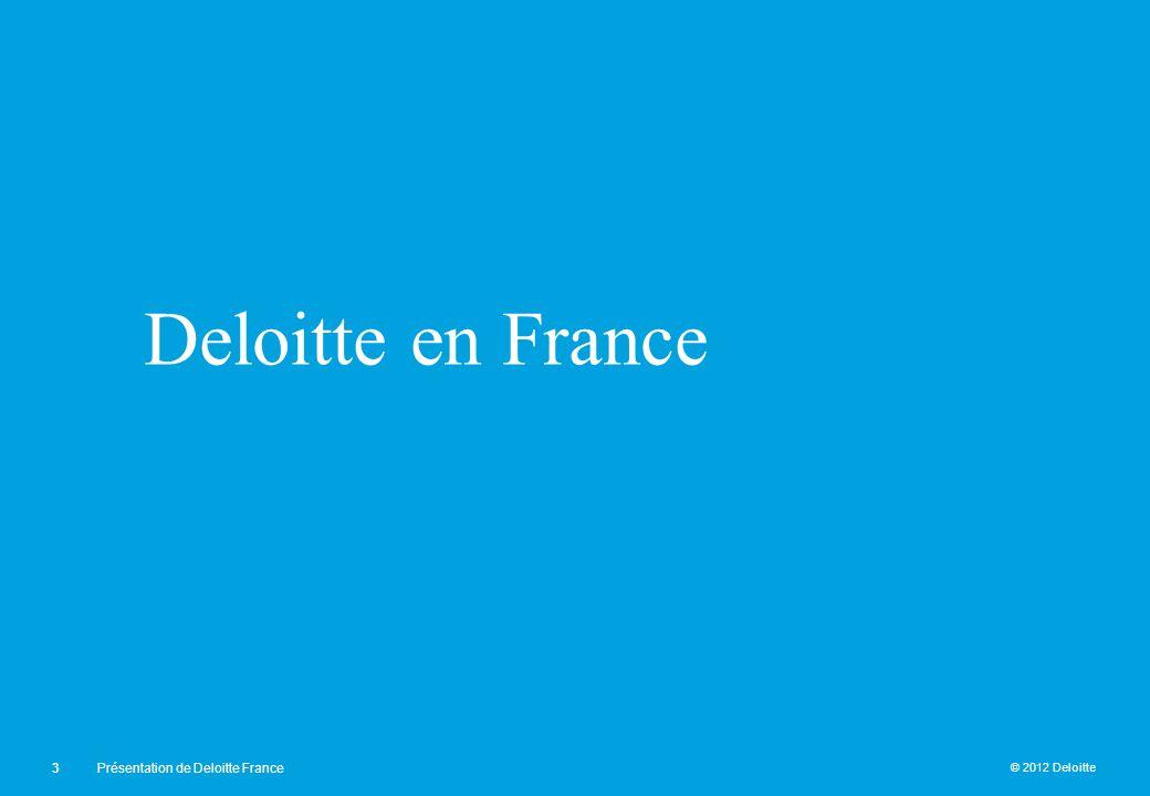 © 2012 Deloitte Deloitte en France 3Présentation de Deloitte France