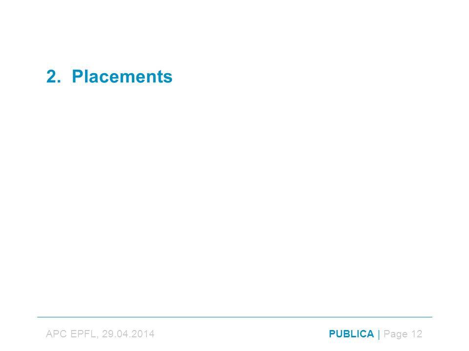 2. Placements APC EPFL, 29.04.2014PUBLICA | Page 12