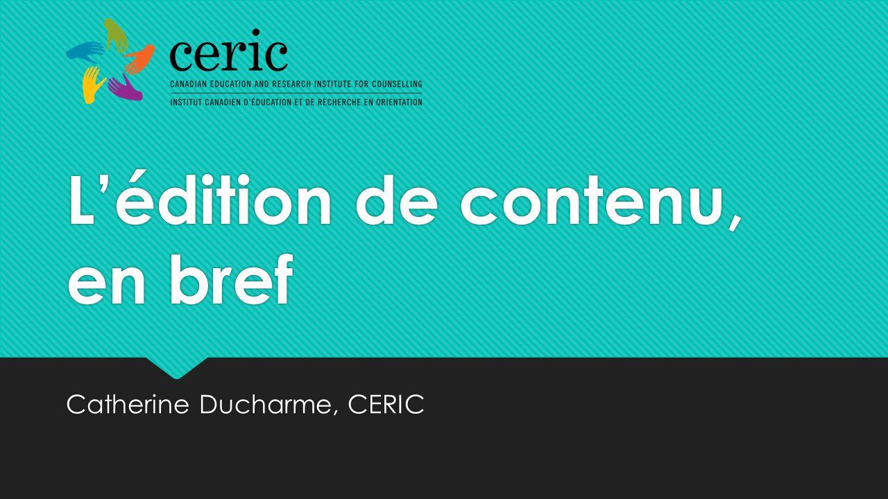 Lédition de contenu, en bref Catherine Ducharme, CERIC