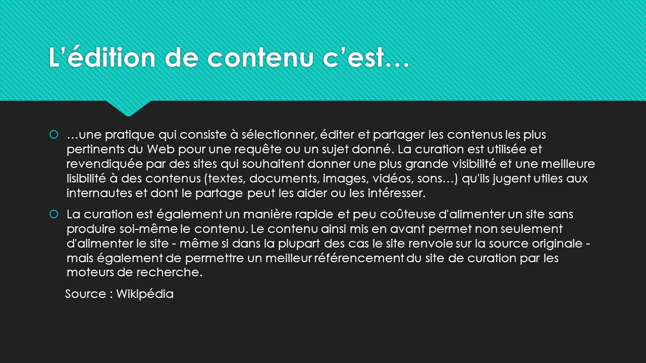 Lédition de contenu cest… …une pratique qui consiste à sélectionner, éditer et partager les contenus les plus pertinents du Web pour une requête ou un sujet donné.