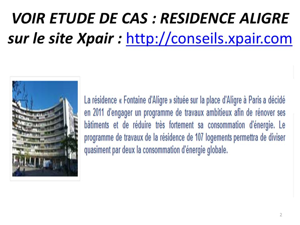 VOIR ETUDE DE CAS : RESIDENCE ALIGRE sur le site Xpair : http://conseils.xpair.comhttp://conseils.xpair.com 2