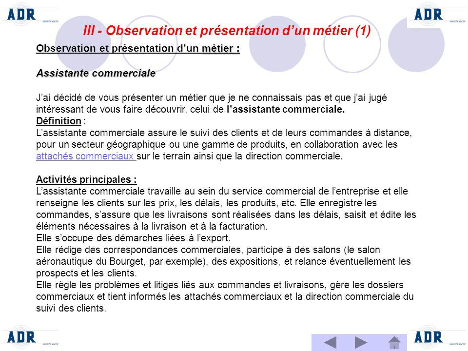 III - Observation et présentation dun métier (1) métier : Observation et présentation dun métier : Assistante commerciale Jai décidé de vous présenter
