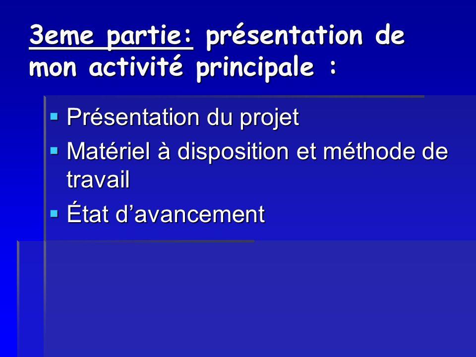 3eme partie: présentation de mon activité principale : Présentation du projet Présentation du projet Matériel à disposition et méthode de travail Maté