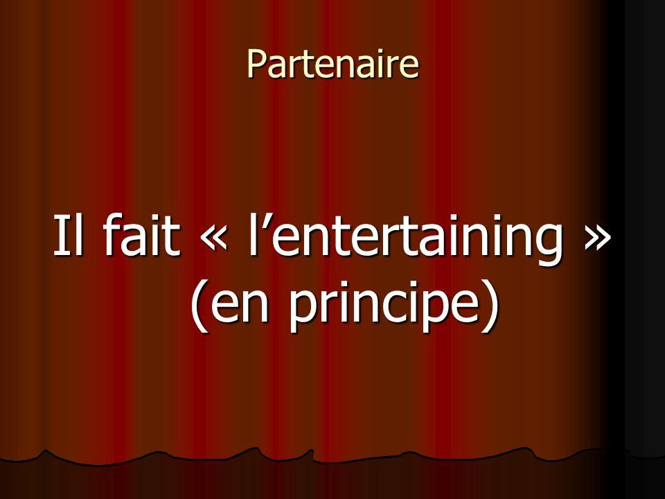 Partenaire Il fait « lentertaining » (en principe)