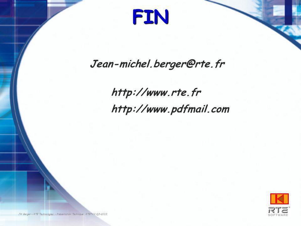 JM Berger – RTE Technologies - Présentation Technique RTEFAX Q3-2003 FIN Jean-michel.berger@rte.fr http://www.rte.fr http://www.pdfmail.com