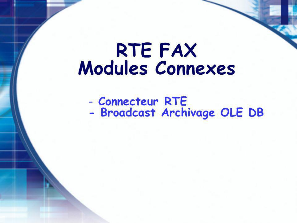 RTE FAX Modules Connexes - - Connecteur RTE - Broadcast Archivage OLE DB