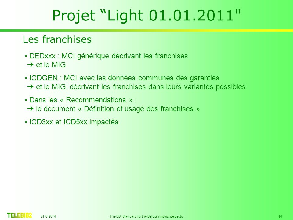 21-5-2014 The EDI Standard for the Belgian Insurance sector 14 Projet Light 01.01.2011