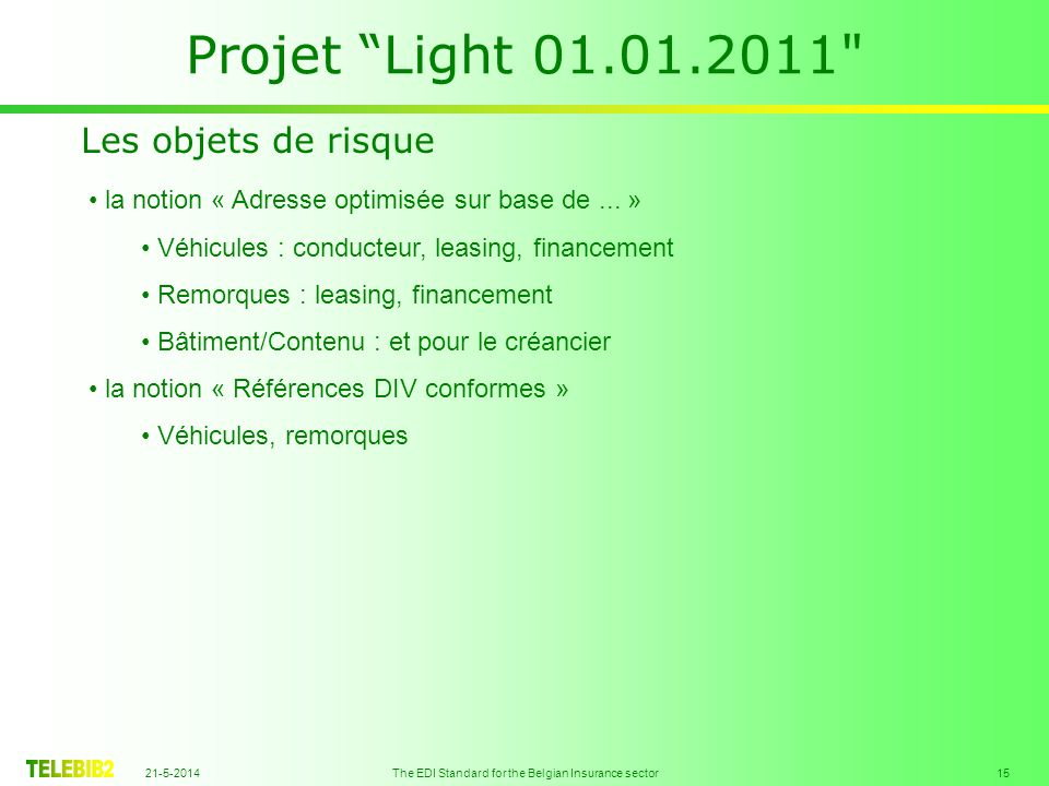 21-5-2014 The EDI Standard for the Belgian Insurance sector 15 Projet Light 01.01.2011