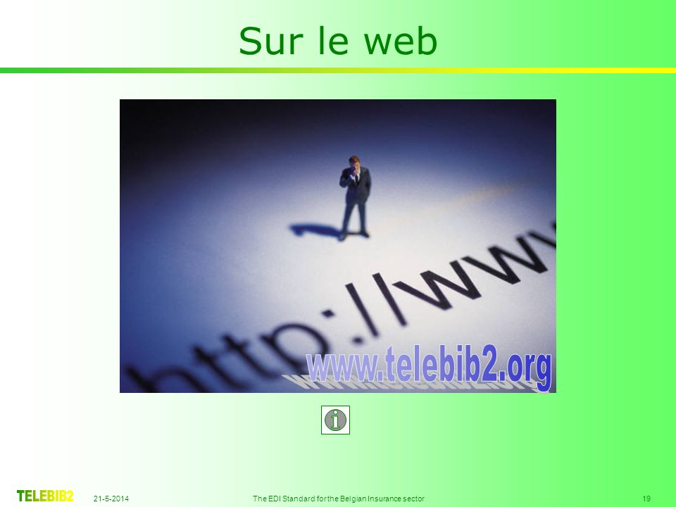 21-5-2014 The EDI Standard for the Belgian Insurance sector 19 Sur le web