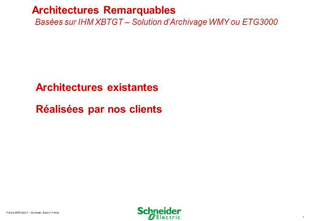 Francis BREYSACH - Schneider Electric France 1 Architectures Remarquables Basées sur IHM XBTGT – Solution dArchivage WMY ou ETG3000 Architectures exis