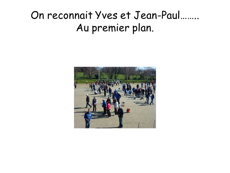 On reconnait Yves et Jean-Paul…….. Au premier plan.
