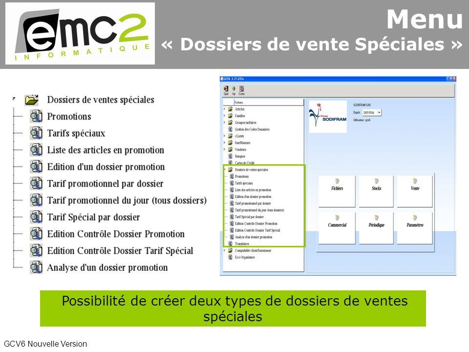 GCV6 Nouvelle Version Possibilité de créer deux types de dossiers de ventes spéciales Menu « Dossiers de vente Spéciales »