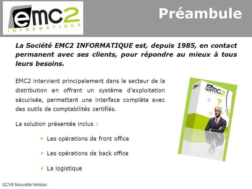 GCV6 Nouvelle Version Préambule La Société EMC2 INFORMATIQUE est, depuis 1985, en contact permanent avec ses clients, pour répondre au mieux à tous leurs besoins.