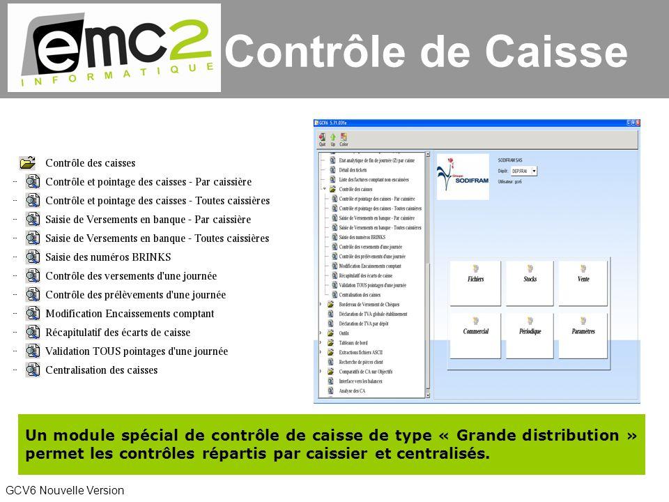 GCV6 Nouvelle Version Un module spécial de contrôle de caisse de type « Grande distribution » permet les contrôles répartis par caissier et centralisés.