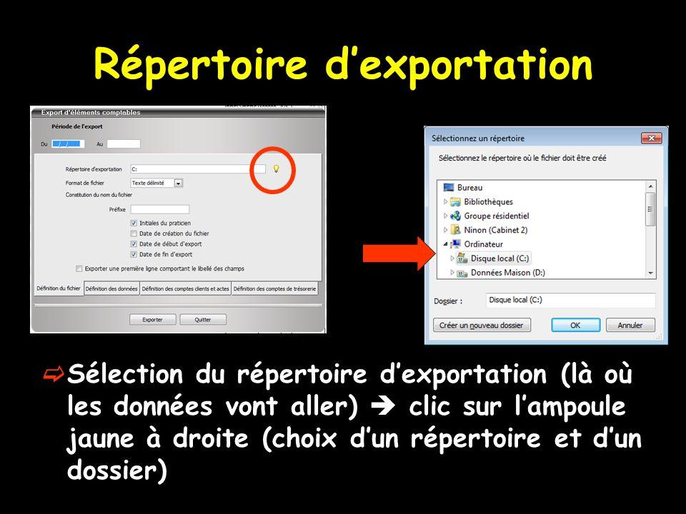 Répertoire dexportation Sélection du répertoire dexportation (là où les données vont aller) clic sur lampoule jaune à droite (choix dun répertoire et dun dossier)