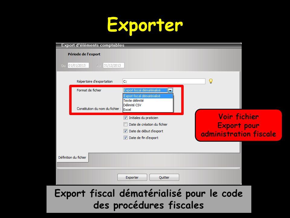 Exporter Export fiscal dématérialisé pour le code des procédures fiscales Voir fichier Export pour administration fiscale