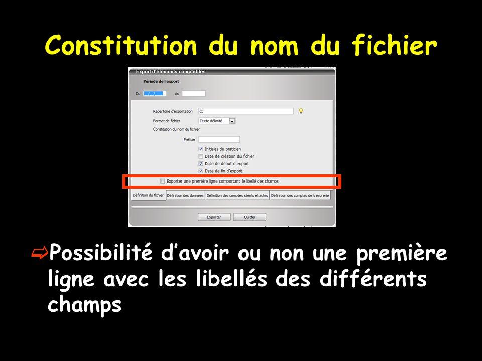 Constitution du nom du fichier Possibilité davoir ou non une première ligne avec les libellés des différents champs