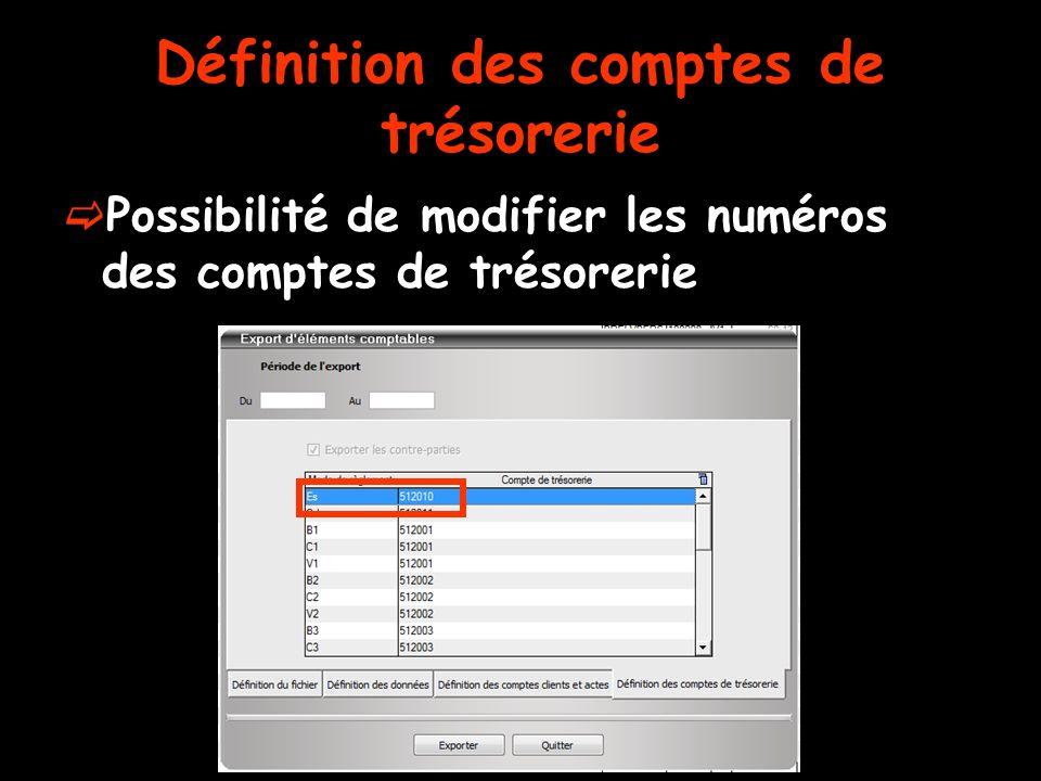 Définition des comptes de trésorerie Possibilité de modifier les numéros des comptes de trésorerie