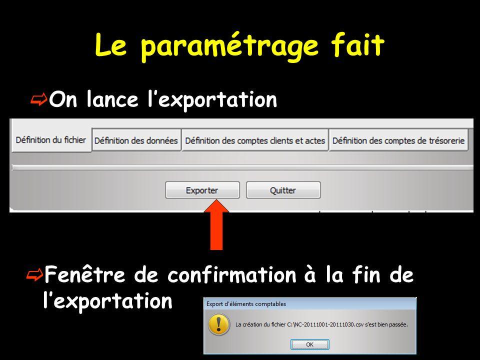 Le paramétrage fait On lance lexportation Fenêtre de confirmation à la fin de lexportation