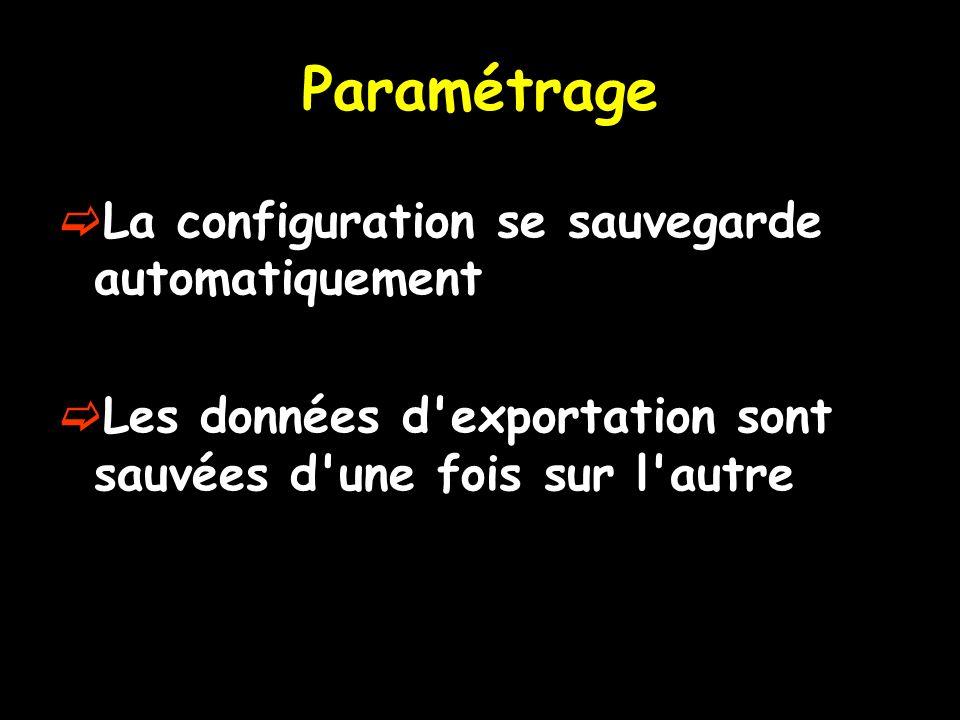 Paramétrage La configuration se sauvegarde automatiquement Les données d exportation sont sauvées d une fois sur l autre