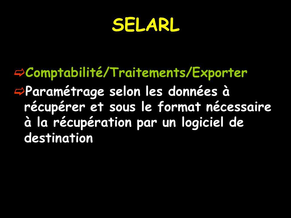 SELARL Comptabilité/Traitements/Exporter Paramétrage selon les données à récupérer et sous le format nécessaire à la récupération par un logiciel de destination