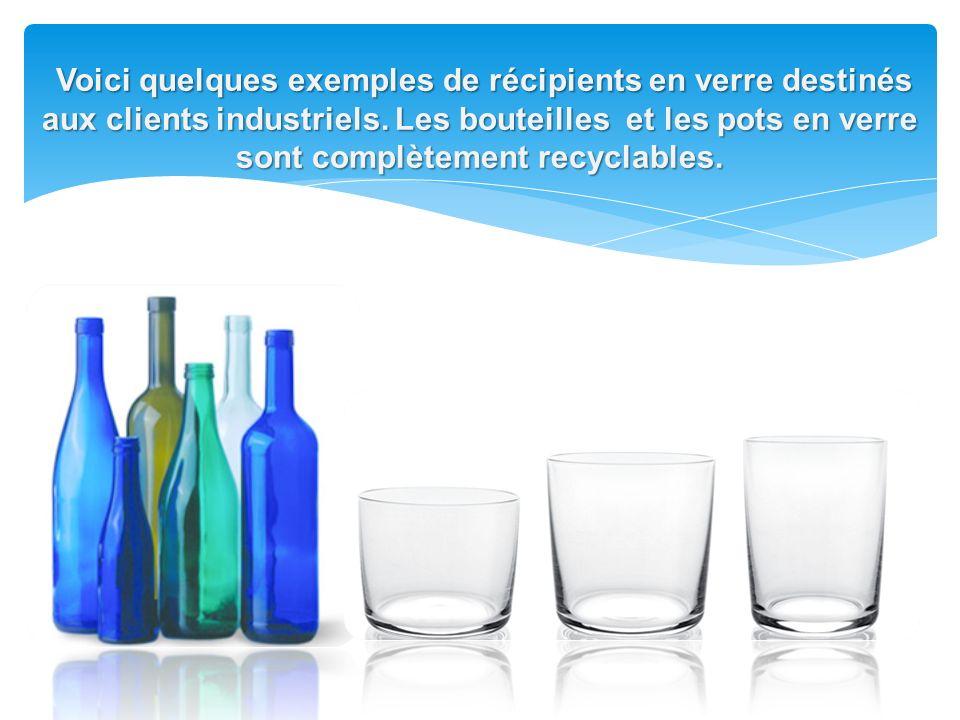 Voici quelques exemples de récipients en verre destinés aux clients industriels.