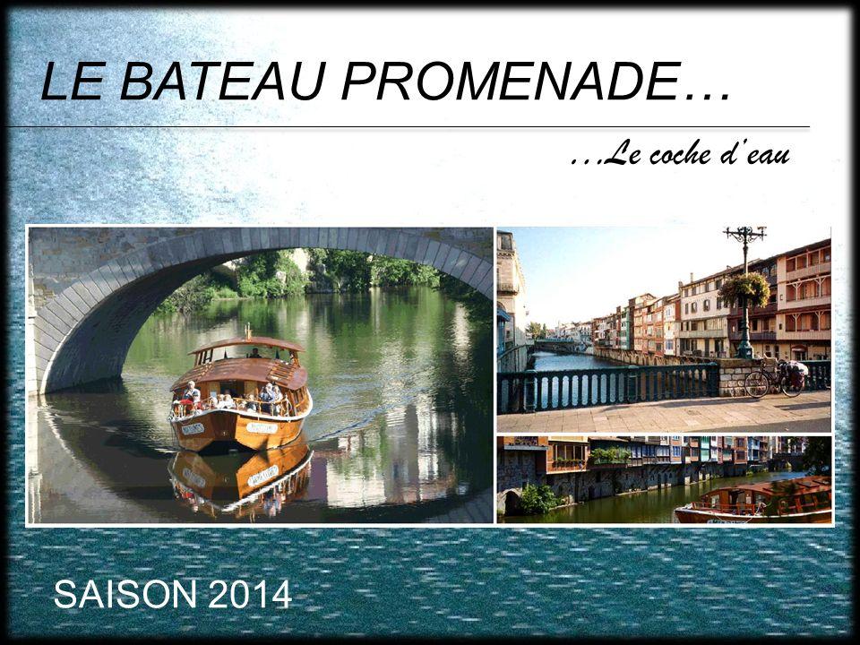LE BATEAU PROMENADE… …Le coche deau SAISON 2014