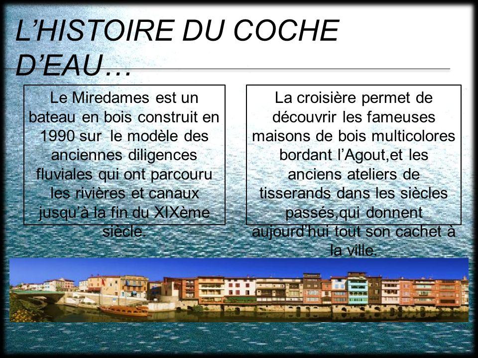 LHISTOIRE DU COCHE DEAU… Le Miredames est un bateau en bois construit en 1990 sur le modèle des anciennes diligences fluviales qui ont parcouru les ri