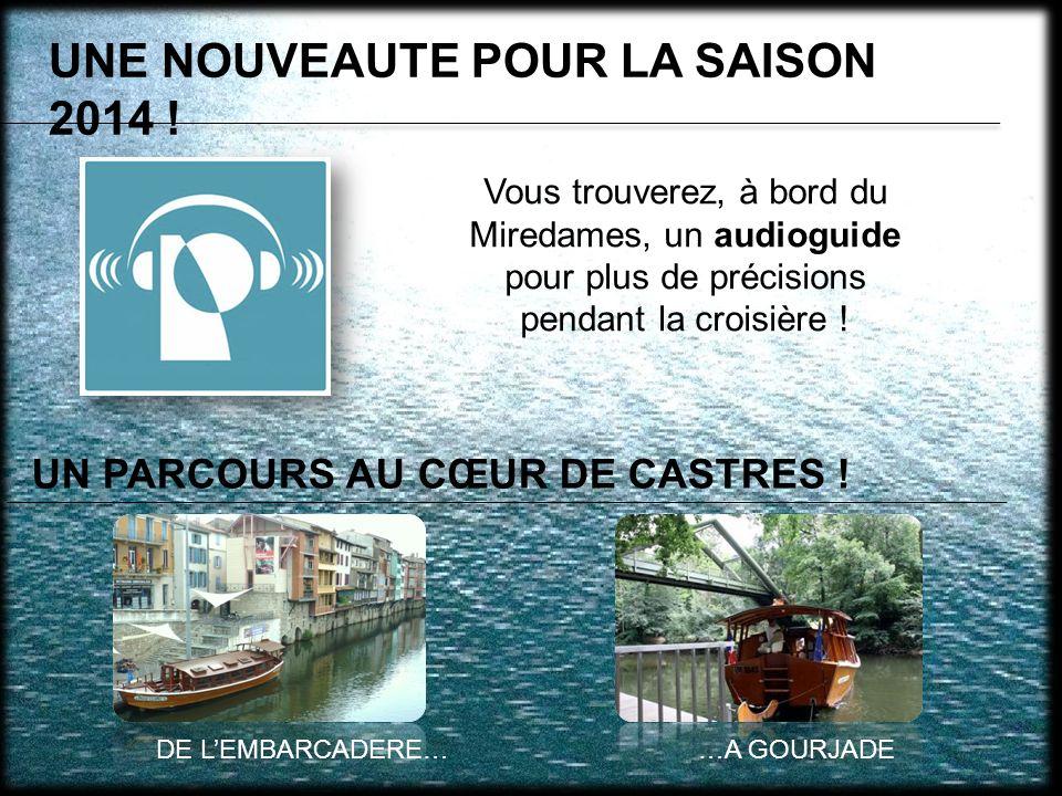 UNE NOUVEAUTE POUR LA SAISON 2014 ! Vous trouverez, à bord du Miredames, un audioguide pour plus de précisions pendant la croisière ! UN PARCOURS AU C