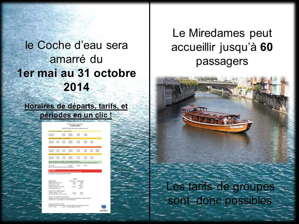 Le Miredames peut accueillir jusquà 60 passagers Les tarifs de groupes sont donc possibles le Coche deau sera amarré du 1er mai au 31 octobre 2014 Horaires de départs, tarifs, et périodes en un clic !