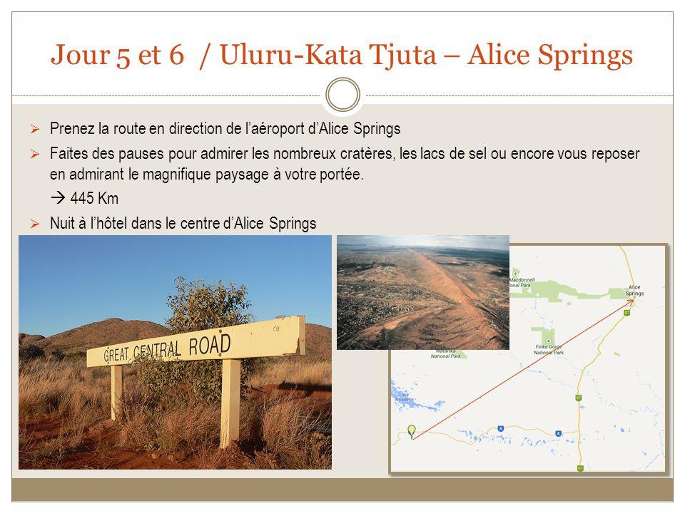Jour 5 et 6 / Uluru-Kata Tjuta – Alice Springs Prenez la route en direction de laéroport dAlice Springs Faites des pauses pour admirer les nombreux cratères, les lacs de sel ou encore vous reposer en admirant le magnifique paysage à votre portée.