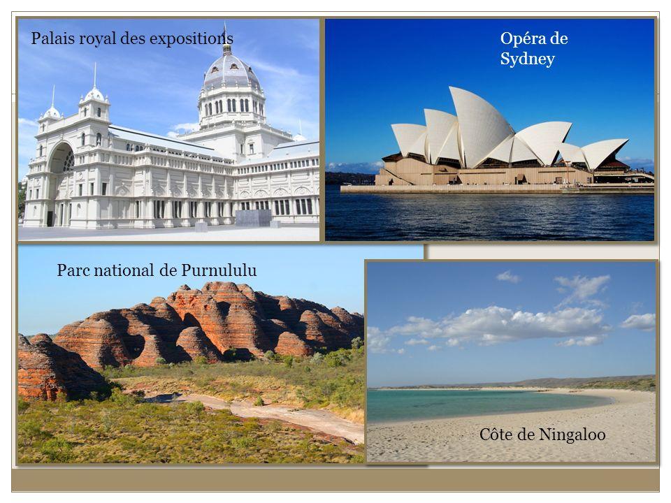 Parc national de Purnululu Opéra de Sydney Palais royal des expositions Côte de Ningaloo