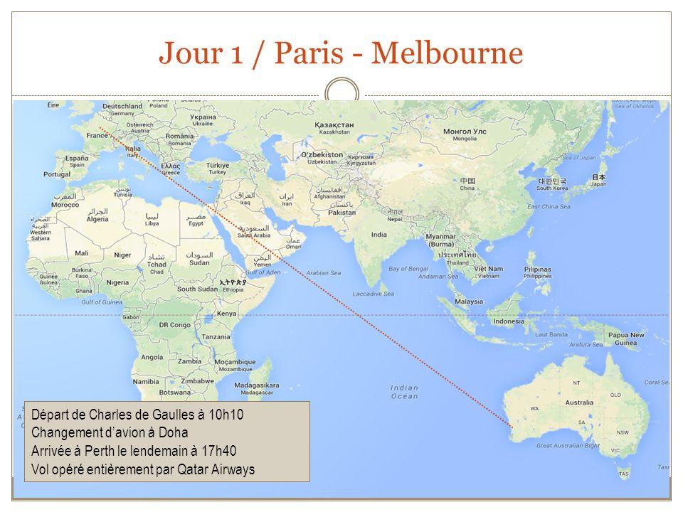 Jour 1 / Paris - Melbourne Départ de Charles de Gaulles à 10h10 Changement davion à Doha Arrivée à Perth le lendemain à 17h40 Vol opéré entièrement par Qatar Airways