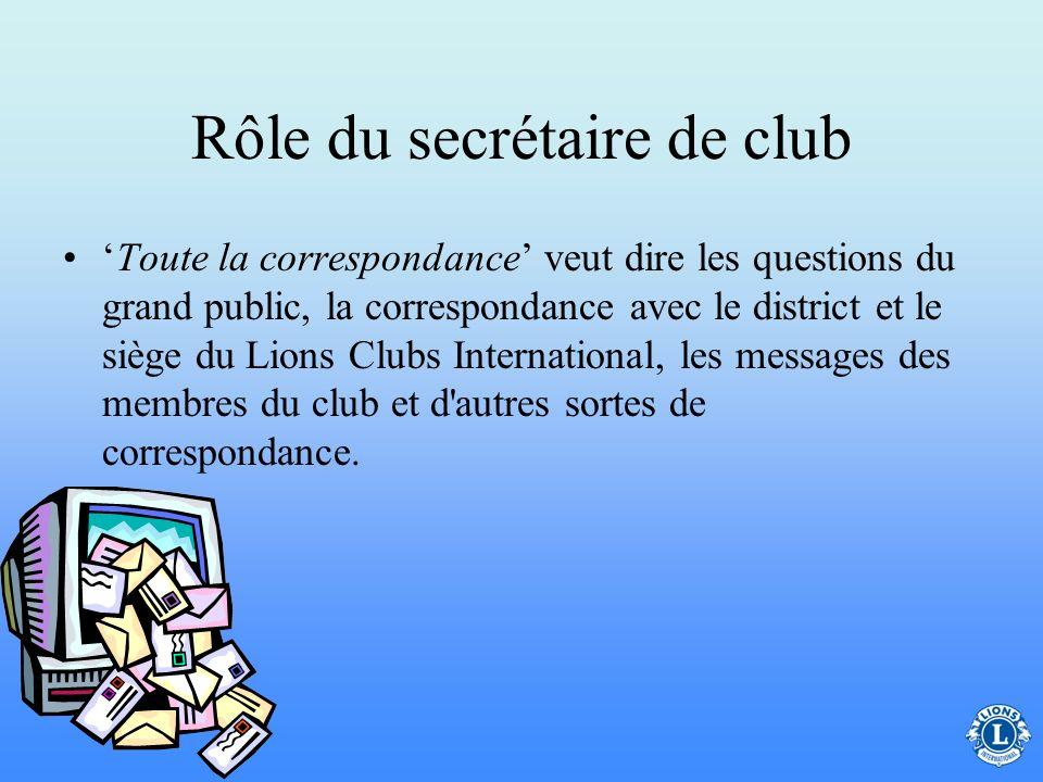 Rôle du secrétaire de club Le secrétaire de club assure la communication entre le club, son district et l'association. Toute la correspondance adressé