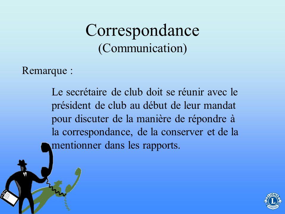 Correspondance (Communication) Puisque le secrétaire sert de lien clé pour la communication, celle-ci doit être régulière et efficace. –Le secrétaire