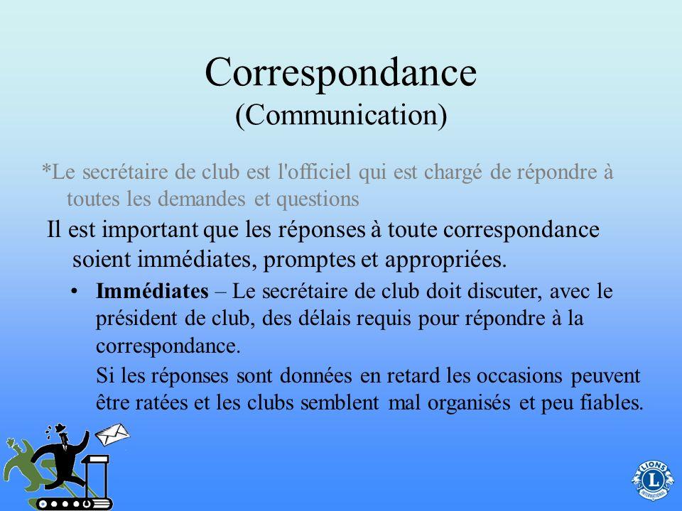 Correspondance (Communication) Il est important que les réponses à toute correspondance soient immédiates, promptes et appropriées. *Le secrétaire de