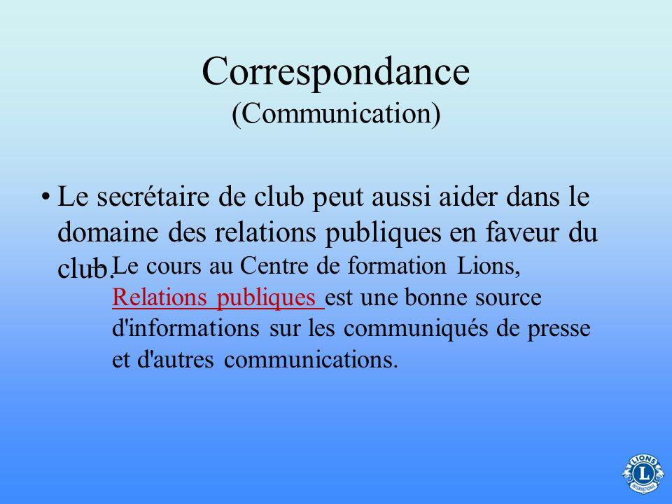 Correspondance (Communication) –Remettre des copies de toute correspondance au président Au début du mandat discuter de la correspondance routinière e