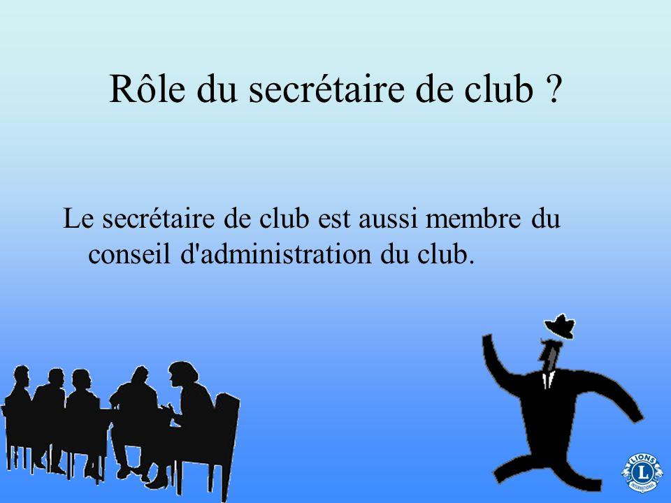 Quel est le rôle du Secrétaire de Club ? Le secrétaire de club est un officiel élu dont le rôle, comme interlocuteur clé du club, a une influence très