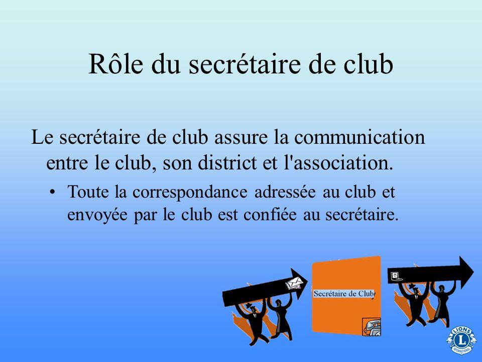 Rôle du secrétaire de club Le secrétaire de club est surveillé et dirigé par le président de club et par les autres membres du conseil d'administratio