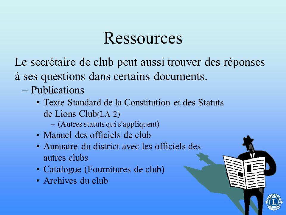 Ressources –Membres du Lions club Past secrétaires ou secrétaires d'autres clubs Officiels de club Président de commission de district chargé de la fo