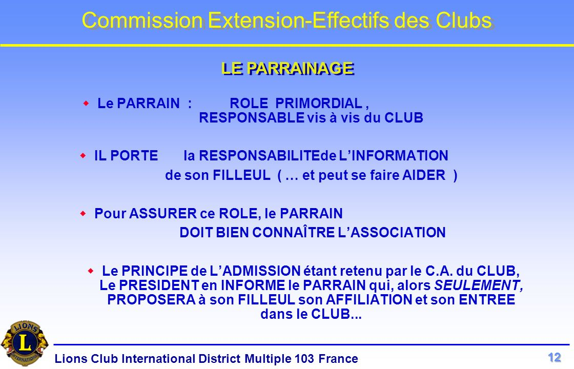 Lions Club International District Multiple 103 France Commission Extension-Effectifs des Clubs Le PARRAIN : ROLE PRIMORDIAL, RESPONSABLE vis à vis du