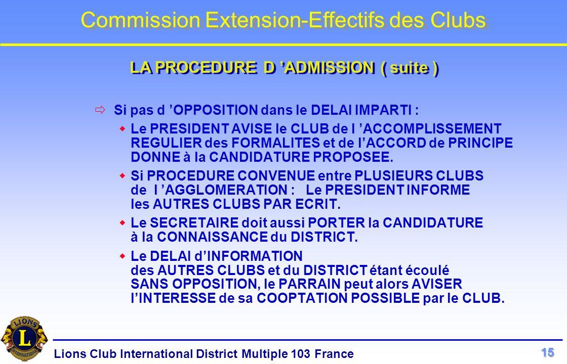 Lions Club International District Multiple 103 France Commission Extension-Effectifs des Clubs Si pas d OPPOSITION dans le DELAI IMPARTI : Le PRESIDEN
