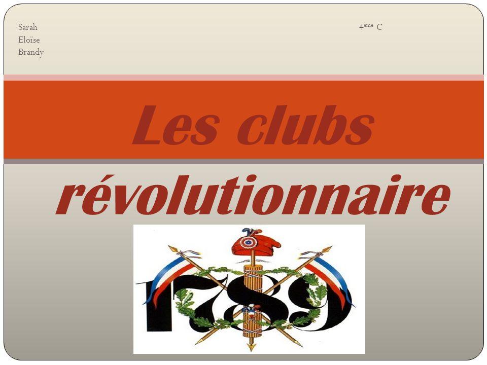 I- Un club sous la révolution Sous la révolution, un club est un groupe où la société est remise en question et où de multiples théories sont élaborées pour laméliorer, la transformer.