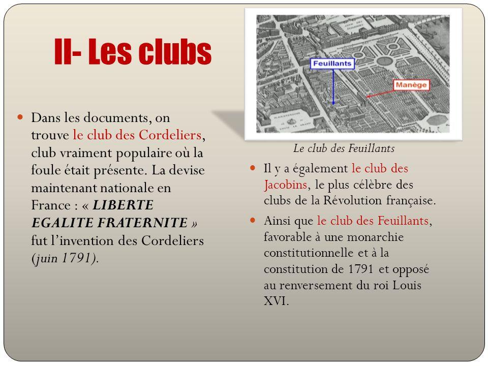 II- Les clubs Dans les documents, on trouve le club des Cordeliers, club vraiment populaire où la foule était présente. La devise maintenant nationale