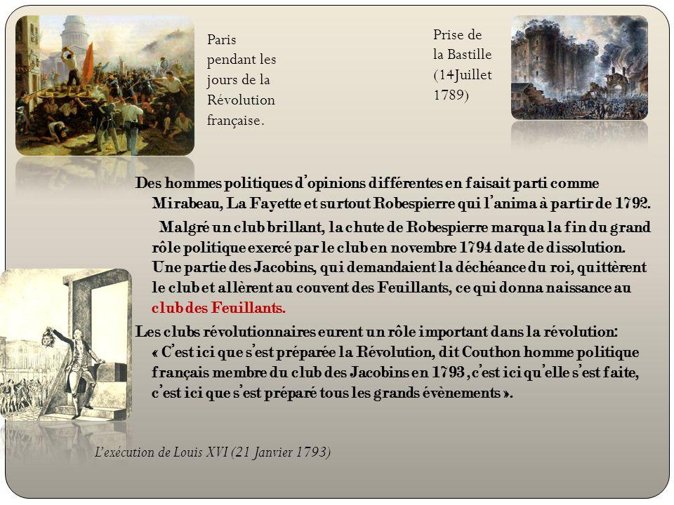 Des hommes politiques dopinions différentes en faisait parti comme Mirabeau, La Fayette et surtout Robespierre qui lanima à partir de 1792. Malgré un
