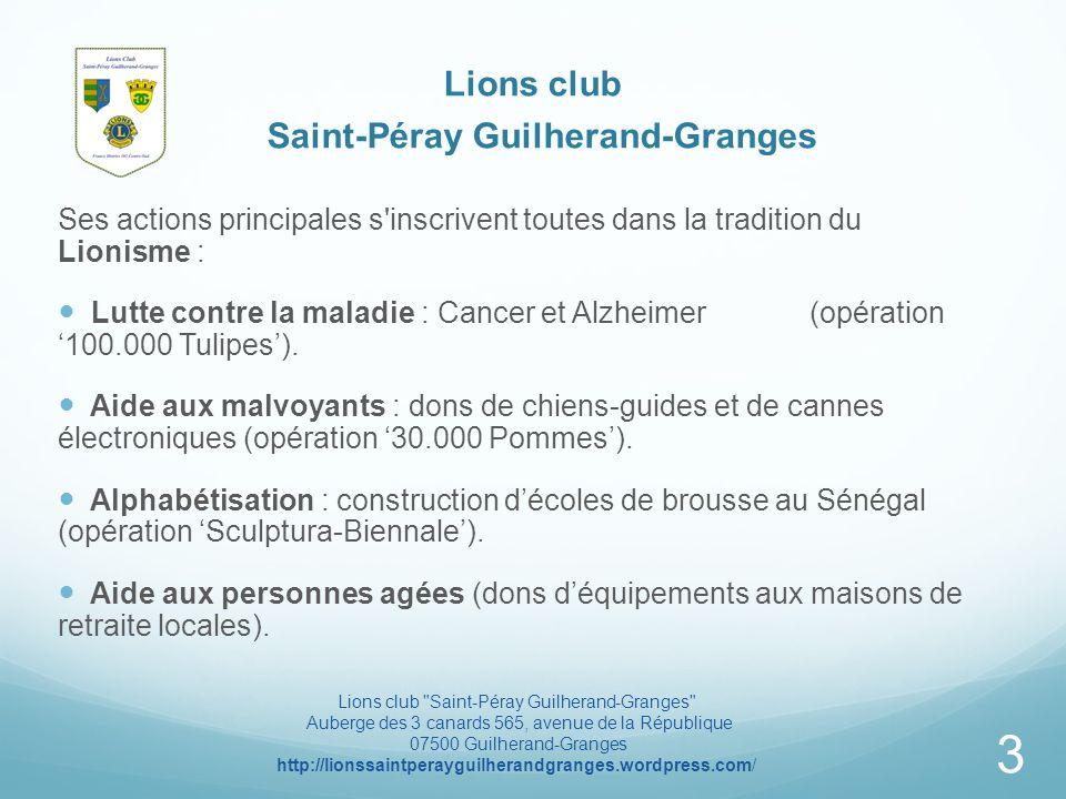 Lions club Saint-Péray Guilherand-Granges Ses actions principales s inscrivent toutes dans la tradition du Lionisme : Lutte contre la maladie : Cancer et Alzheimer (opération100.000 Tulipes).