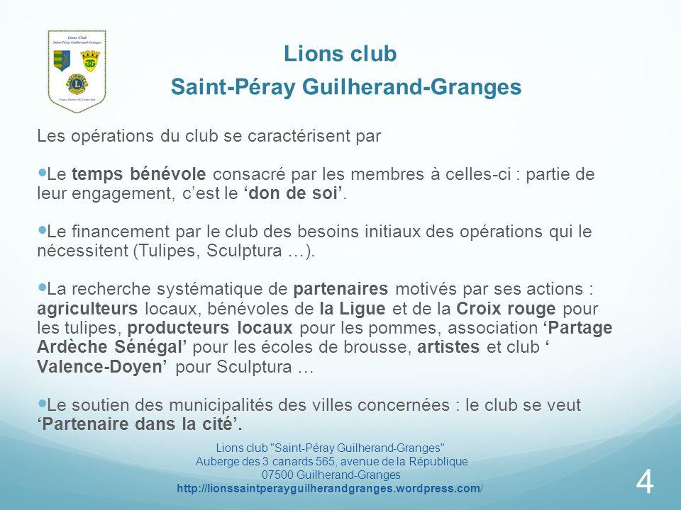 Lions club Saint-Péray Guilherand-Granges Les opérations du club se caractérisent par Le temps bénévole consacré par les membres à celles-ci : partie de leur engagement, cest le don de soi.