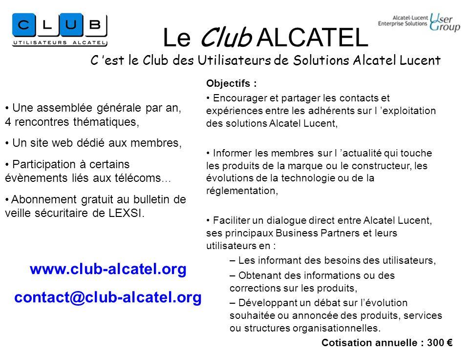 Objectifs : Encourager et partager les contacts et expériences entre les adhérents sur l exploitation des solutions Alcatel Lucent, Informer les membr